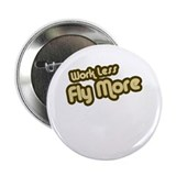 Work Less Fly More Button