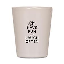 Have Fun Laugh Often Shot Glass