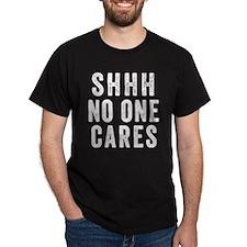 SHHH No One Cares T-Shirt