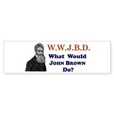 What Would JOHN BROWN Do Bumper Bumper Sticker