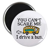 You Can't Scare Me, I Drive a Bus! Magnet