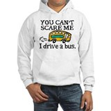 You Can't Scare Me, I Drive a Bus! Hoodie Sweatshirt