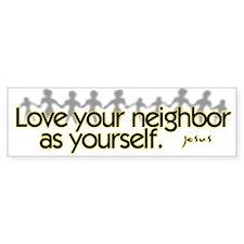 Love your neighbor Bumper Bumper Sticker