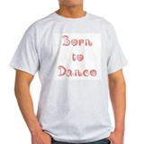 Born To Dance 1 T-Shirt