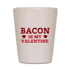 Bacon Is My Valentine Shot Glass