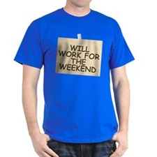 Will Work For Weekend T-Shirt