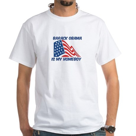 BARACK OBAMA is my homeboy White T-Shirt