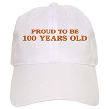 Proud to be 100 Years Old Baseball Cap