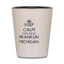 Keep calm we live in Franklin Michigan Shot Glass