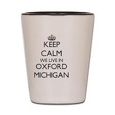 Keep calm we live in Oxford Michigan Shot Glass