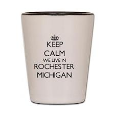 Keep calm we live in Rochester Michigan Shot Glass