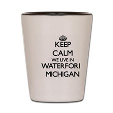 Keep calm we live in Waterford Michigan Shot Glass