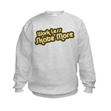 Work Less Skate More Sweatshirt