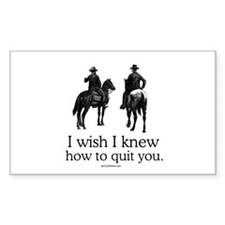 I wish I knew how to quit you Sticker (Rectangular