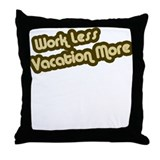 Work Less Vacation More Throw Pillow