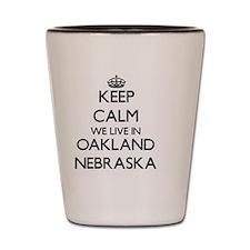 Keep calm we live in Oakland Nebraska Shot Glass