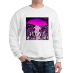 I Love Mushrooms Spherized Sweatshirt