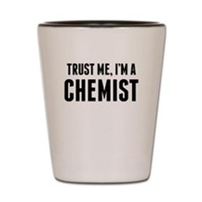 Trust Me Im A Chemist Shot Glass