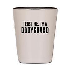 Trust Me Im A Bodyguard Shot Glass