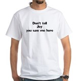 Don't tell Joy White T-shirt