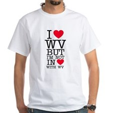 I Love WV but I'm not IN Love with WV T-shirt