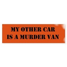 My Other Car is a Murder Van Bumper Bumper Sticker