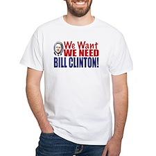 We Need Bill Clinton White T-shirt