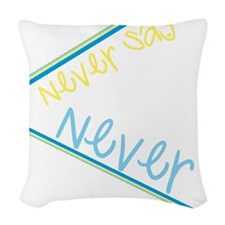 Never say never Woven Throw Pillow
