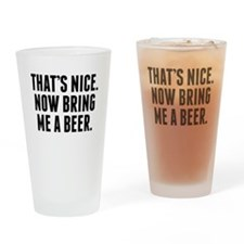 Thats Nice Now Bring Me A Beer Drinking Glass