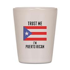 Trust Me Im Puerto Rican Shot Glass