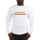 Education Schmeducation Long Sleeve T-Shirt
