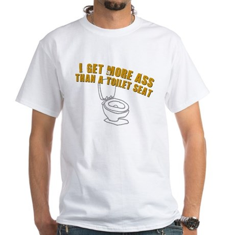 More Ass Than A Toilet Seat White T-Shirt