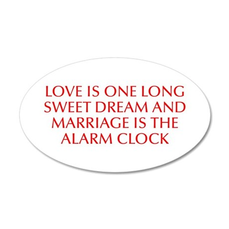 Love is one long sweet dream and marriage is the a