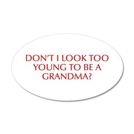 Don t I look too young to be a grandma-Opt red Wal