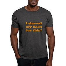 Funny Saying - Shaved Balls T-Shirt