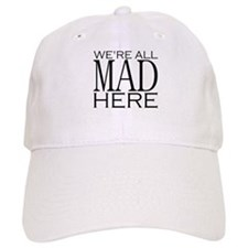 We're All Mad Here Baseball Cap