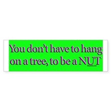 Be a nut Bumper Bumper Sticker