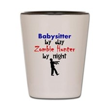 Babysitter By Day Zombie Hunter By Night Shot Glas