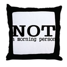 Not A Morning Person Throw Pillow