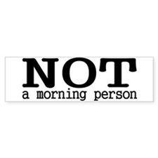Not A Morning Person Bumper Bumper Sticker