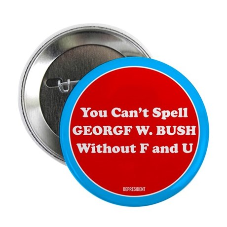 "Spell George Bush with FU 2.25"" Button"