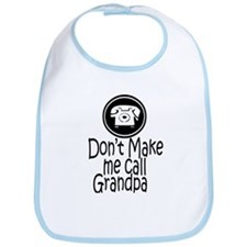 Don't Make Me Call Grandpa Bib