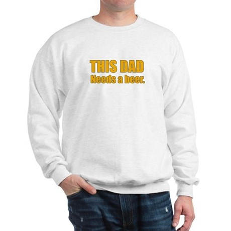 Dad needs bber Sweatshirt