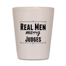 Real Men Marry Judges Shot Glass