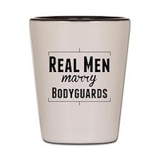 Real Men Marry Bodyguards Shot Glass