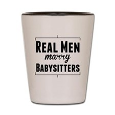 Real Men Marry Babysitters Shot Glass