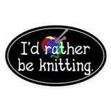 I'd rather be knitting. Oval Decal