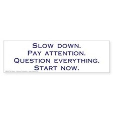 """Slow Down. Pay Attention"" bumper sticker"