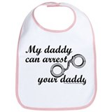 My daddy can arrest your dadd Bib