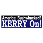 Bushwhacked? Kerry On! (Sticker)